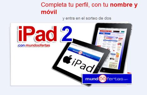 Completa tu perfil, con tu nombre y móvil y entrarás con MundoOfertas en el sorteo de dos Ipad2